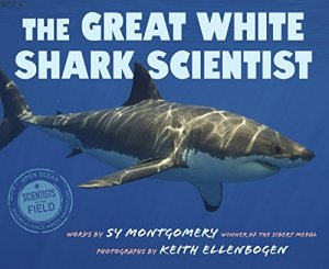 The Great White Shark Scientist (Scientists in the Field Series) by Sy Montgomery | Featured Book of the Day | wearewordnerds.com