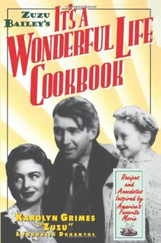 Zuzu Bailey's It's A Wonderful Life Cookbook: Recipes and Anecdotes Inspired by America's Favorite Movie, written by Karolyn Grimes