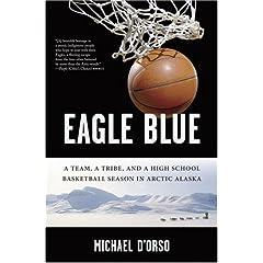 Eagle Blue: A Team, a Tribe, and a High School Basketball Season in Arctic Alaska