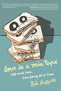 "Cover of ""Love Is a Mix Tape: Life and Lo..."