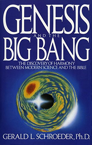 Genesis and the Big Bang: The Discovery Of Harmony Between Modern Science And The Bible