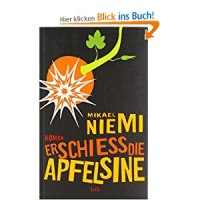 Erschieß die Apfelsine : Roman / Mikael Niemi