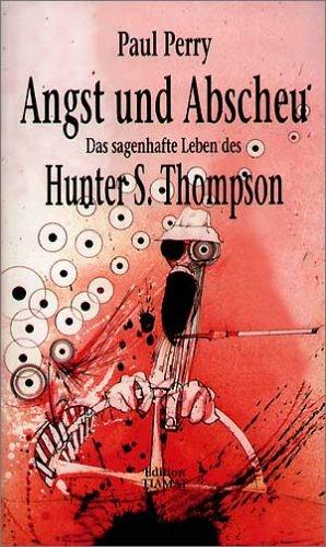 Angst und Abscheu: Das sagenhafte Leben von Hunter S. Thompson