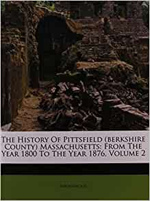 The History Of Pittsfield Berkshire County Massachusetts