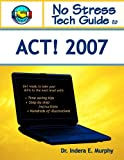 No Stress Tech Guide To ACT! 2007
