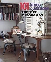 101 idees astuces pour creer un espace a soi idees originales pour amenager un