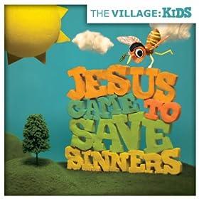 The Village: Kids - Jesus Came To Save Sinners