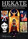 Hekate Her Sacred Fires: Exploring the Mysteries of the Torchbearing Goddess of the Crossroads