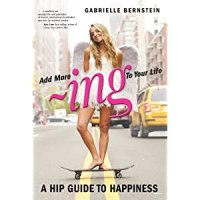 Review: Add More ~ing To Your Life:A Hip Guide to Happiness by Gabrielle Bernstein