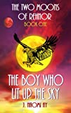 The Boy who Lit up the Sky (The Two Moons of Rehnor)