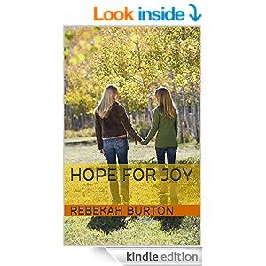http://www.amazon.com/Hope-Joy-Rebekah-Burton-ebook/dp/B007SOQ47O/ref=sr_1_1?ie=UTF8&qid=1419266325&sr=8-1&keywords=B007SOQ47O