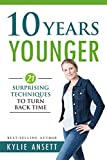 10 Years Younger: 21 Surprising Techniques to Turn Back Time