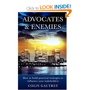 Advocates & Enemies: How to Build Practical Strategies to Influence Your Stakeholders