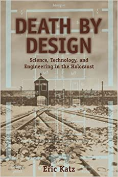Death by Design: Science, Technology, and Engineering in ...