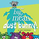 Here Comes the Big Mean Dust Bunny