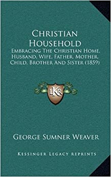 Christian Household: Embracing The Christian Home, Husband ...