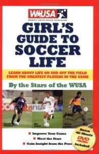WUSA Girl's Guide to Soccer Life by the stars of the WSA