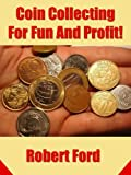 Coin Collecting For Fun And Profit!