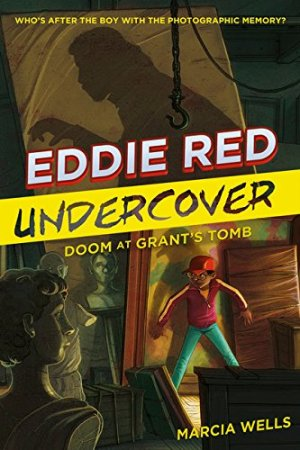 Eddie Red Undercover: Doom at Grant's Tomb by Marcia Wells | Featured Book of the Day | wearewordnerds.com