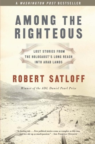Among the Righteous: Lost Stories from the Holocaust's Long Reach into Arab Lands