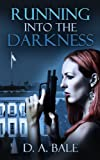 Running into the Darkness (Deepest Darkness Book One 1)