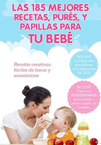 Las 185 mejores recetas, purés, y papillas para tu bebé de Álvaro Asensio
