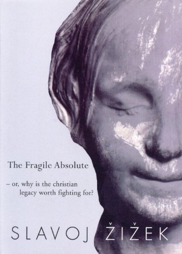 The Fragile Absolute: Or, Why is the Christian Legacy Worth Fighting For?
