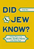 Did Jew Know?: A Handy Primer on the Customs, Culture & Practice of the Chosen People
