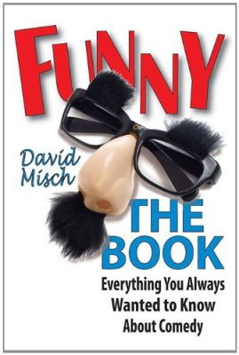 Funny: The Book - Everything You Always Wanted to Know About Comedy by David Misch