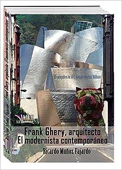 Frank Gehry, arquitecto: El modernista contemporáneo Libros Mablaz<span style=