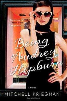 Being Audrey Hepburn: A Novel by Mitchell Kriegman| wearewordnerds.com