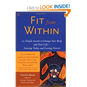 Fit From Within : 101 Simple Secrets to Change Your Body and Your Life - Starting Today and Lasting Forever