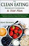 The Clean Eating Breakfast Cookbook & Diet Plan: 14 Simple Eating Clean Breakfasts for Weight Loss & a Healthy Lifestyle