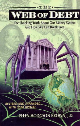 The Web of Debt: The Shocking Truth About Our Money System and How We Can Break Free