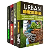 Sustainable Living Box Set: Tiny House Building and Decirating Ideas, Root Cellar and Greenhouse Constructions, Urban Homesteading Tips (Homesteading & Sustainable Living)