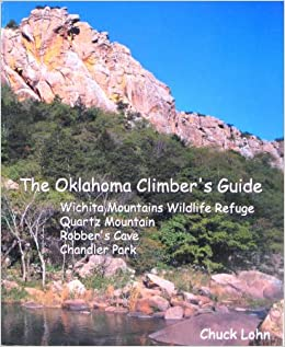 The Oklahoma Climber's Guide: Wichita Mountains Wildlife Refuge, Quartz Mountain, Robber's Cave, Chandler Park