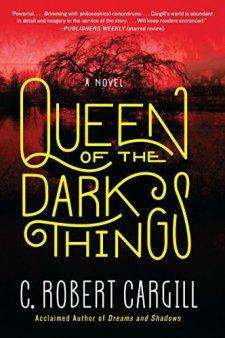 Queen of the Dark Things: A Novel by C. Robert Cargill| wearewordnerds.com