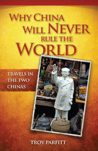 Why China Will Never Rule the World: Travels in the Two Chinas