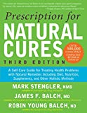 Prescription for Natural Cures: A Self-Care Guide for Treating Health Problems with Natural Remedies Including Diet, Nutrition, Supplements, and Other Holistic Methods, Third Edition