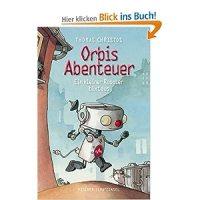 Orbis Abenteuer : ein kleiner Roboter büxt aus / Thomas Christos ; Barbara Scholz (Illustration)