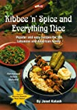 Kibbee 'N' Spice and Everything Nice : Popular and Easy Recipes for the Lebanese and American Family