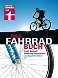 Das Fahrradbuch: Kauf, Technik, Wartung,Reparaturen, mit Kapitel E-Bikes