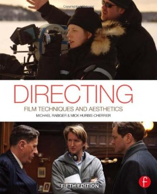 Directing: Film Techniques and Aesthetics by Michael Rabiger and Mick Hurbis-Cherrier