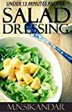 Salad Dressing Recipes Under 15 Minutes: Top 30 Quick & Easy Salad Dressings That Everyone Will Love