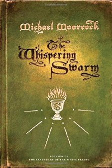 The Whispering Swarm: Book One of The Sanctuary of the White Friars by Michael Moorcock| wearewordnerds.com