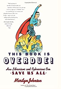 """Cover of """"This Book Is Overdue!: How Libr..."""