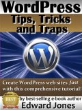 WordPress Tips, Tricks and Traps Tutorial: Create Your Own Website Fast Even If You Are a Total Beginner (The