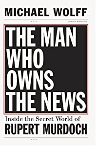 "Cover of ""The Man Who Owns the News: Insi..."