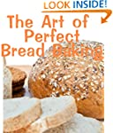 The Art of Perfect Bread Baking (Deli...