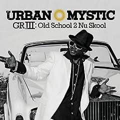 URBAN MYSTIC: GR III - OLD SCHOOL 2 NU SKOOL 3